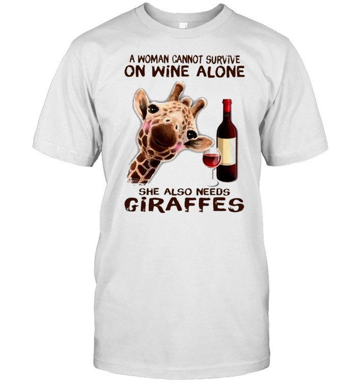 A Woman Cannot Survive On Wine Alone She Also Needs Giraffes Shirt