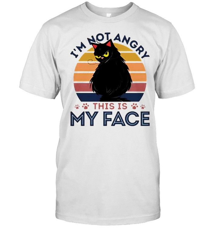 Black Cat I'm Not Angry This Is My Face Shirt