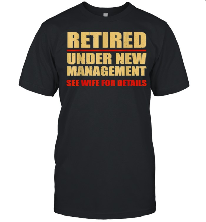 Under New Management See Wife For Details Retirement Shirt