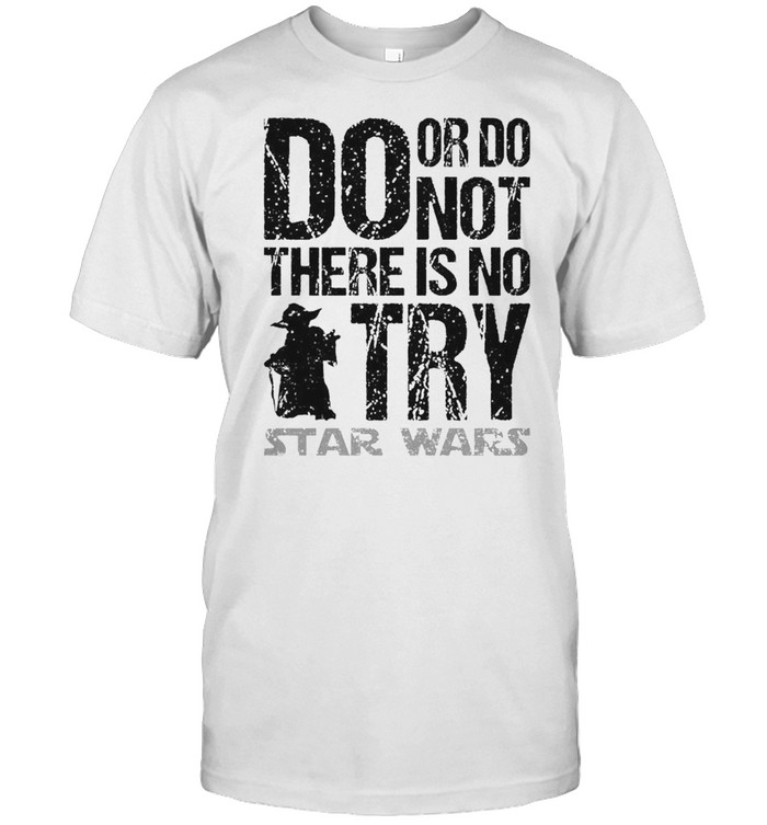 Yoda Do Or Do Not There Is No Try Star Wars Shirt