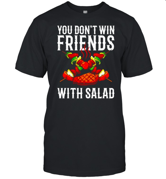 You Don't Win Friends With Salad Shirt