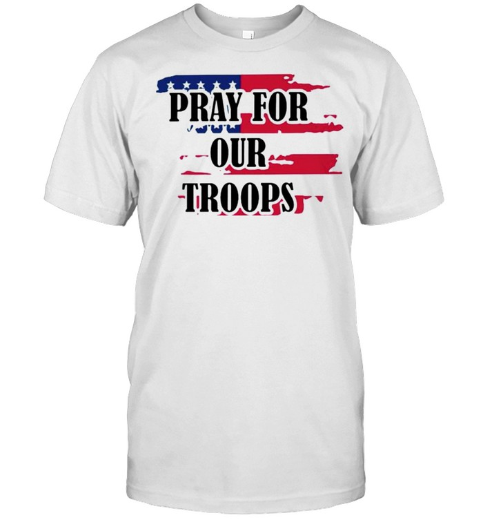 America Pray For Our Troops Shirt