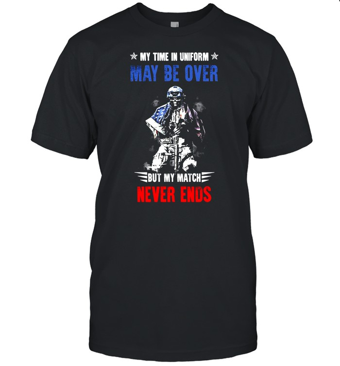 American Veteran My Time In Uniform May Be Over But My Match Never Ends Shirt