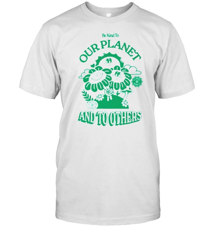 Be Kind To Our Planet And To Others Shirt