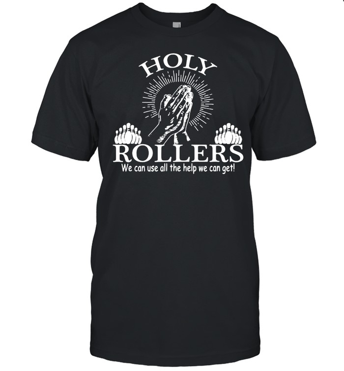 Jesus Holy Rollers We Can Use All The Help We Can Get Shirt