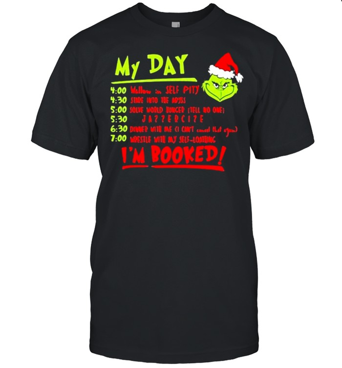 My Day I'm Booked Grinch Shirt