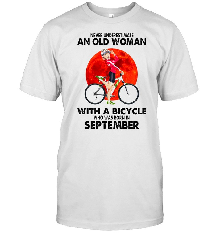 Never Underestimate An Old Woman With A Bicycle Who Was Born In September Shirt