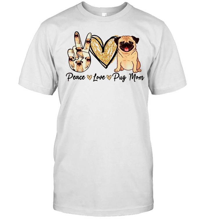 Peace Love Pug Mom Dog Mom Puppy Mother's Day Shirt