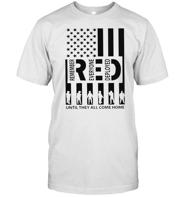 Remember Everyone Deployed Until They All Come Home Shirt