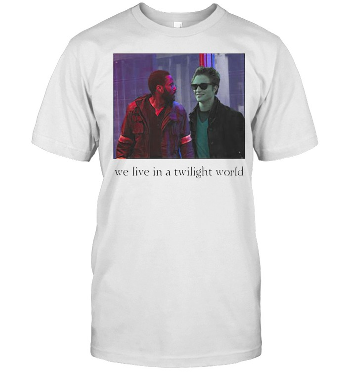 We Live In A Twilight World Shirt