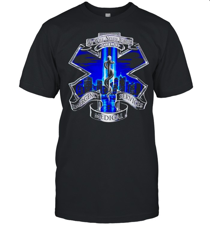 We Will Never Forget 9 11 2001 Emergency Services Medical Shirt