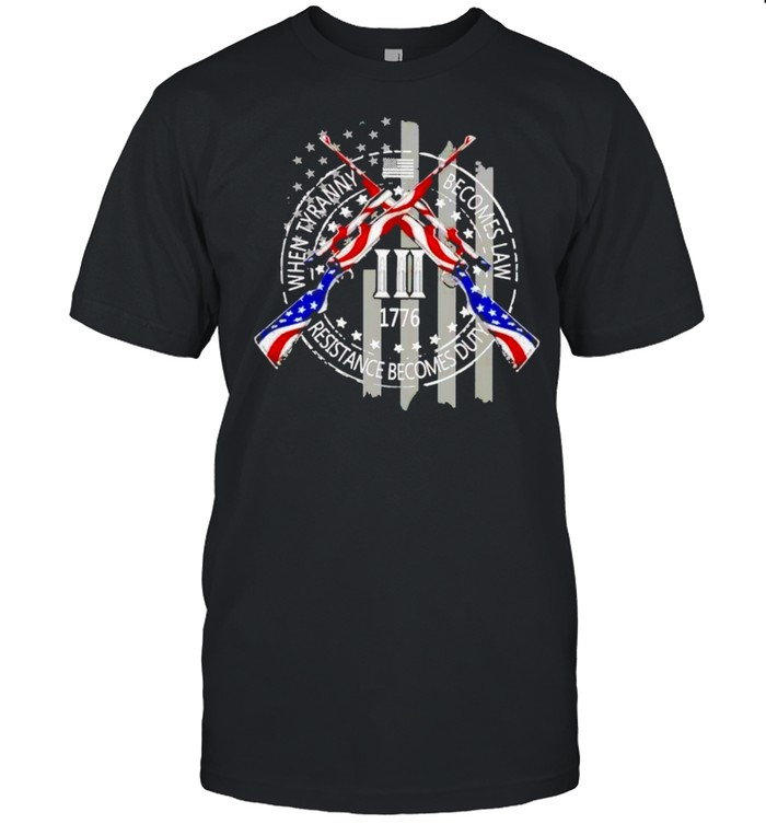 When Tyranny Becomes Law Resistance Becomes Duty Shirt