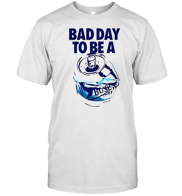 Bad Day To Be A Busch Beer Uniex Shirt