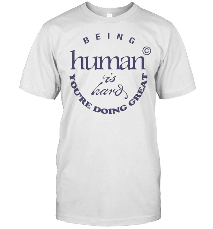 Being Human Is Hand You're Doing Great Shirt