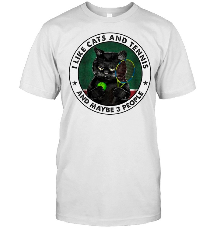 Black Cat I Like Cats And Tennis And Maybe Three People Shirt