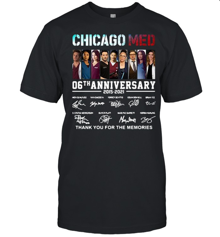 Chicago Med 06Th Anniversary 2015-2021 Thank You For The Memories Signatures Tee Shirt