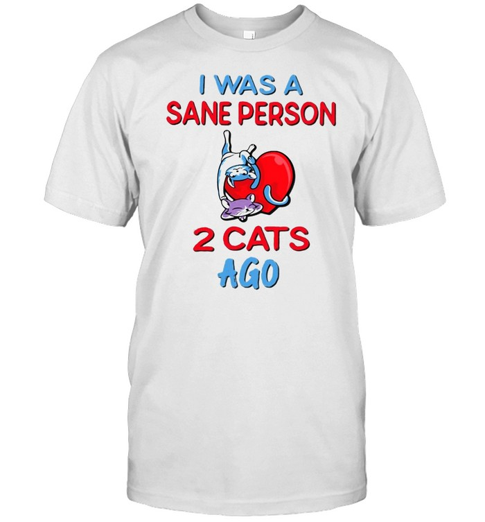 I Was A Sane Person 2 Cats Ago Shirt