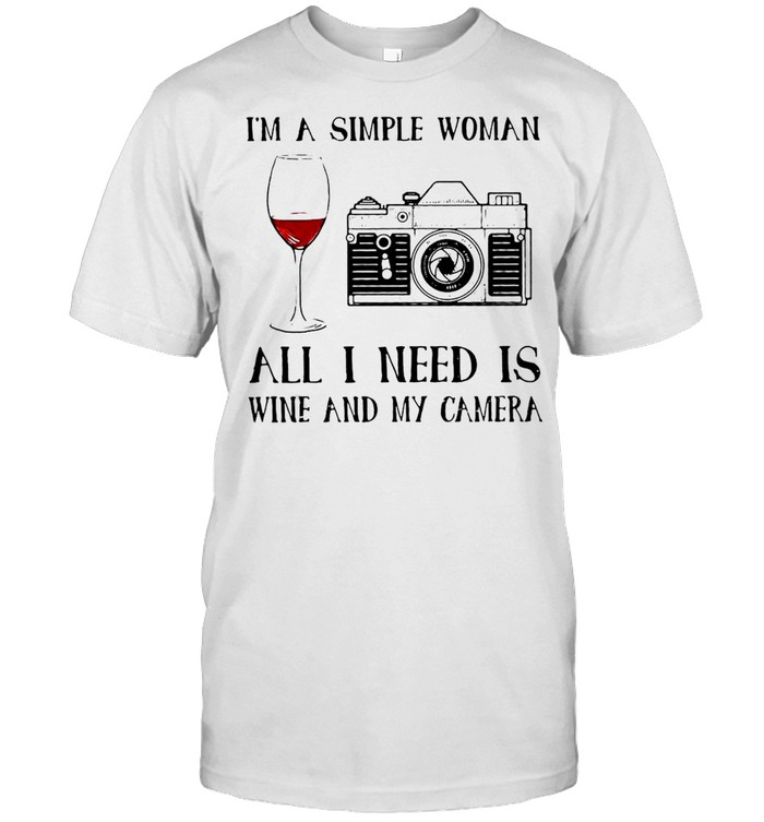 I'm A Simple Woman All I Need Is Wine And My Camera Shirt