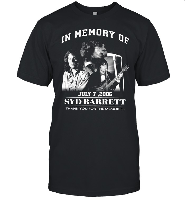 In Memory Of July 7 2006 Syd Barrett Thank You For The Memories Shirt