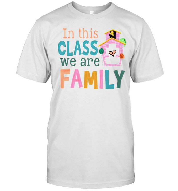 In This Class We Are Family Shirt