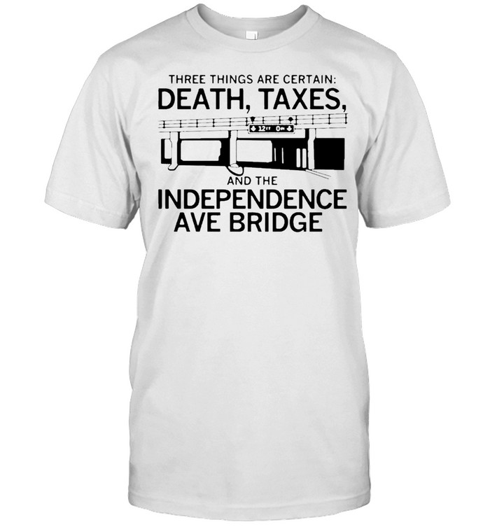 Independence Ave Bridge Death And Taxes Shirt