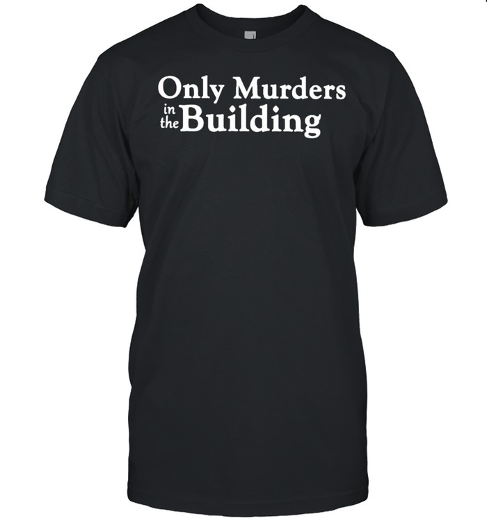 Only Murders In The Building Shirt