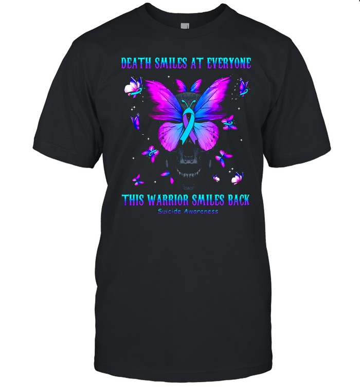 Skull Butterfly Death Smiles At Everyone This Warrior Smiles Back Suicide Awareness Shirt