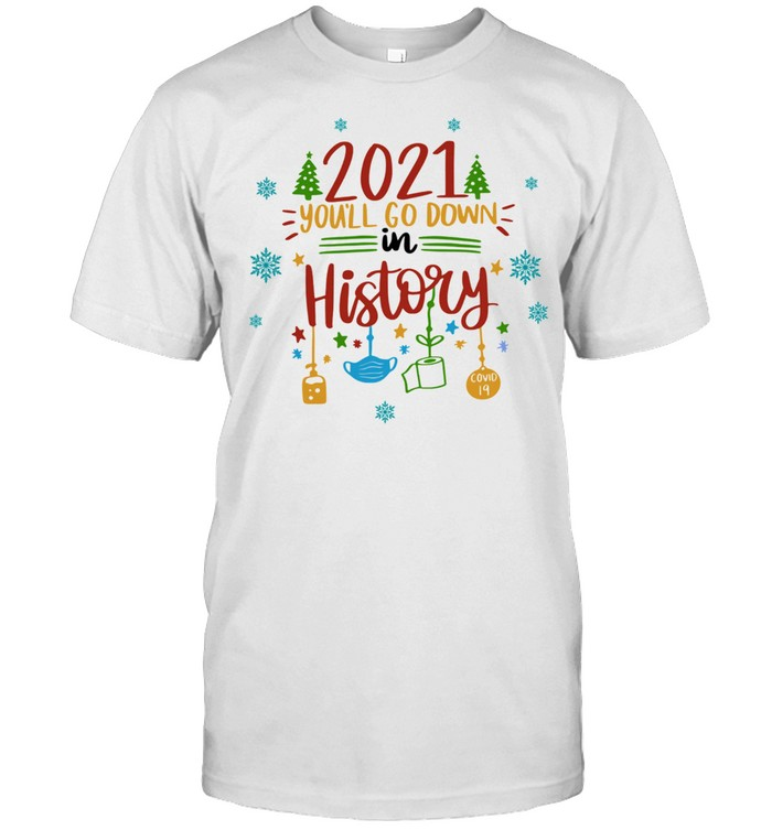 2021 Youll Go Down In History Christmas Shirt