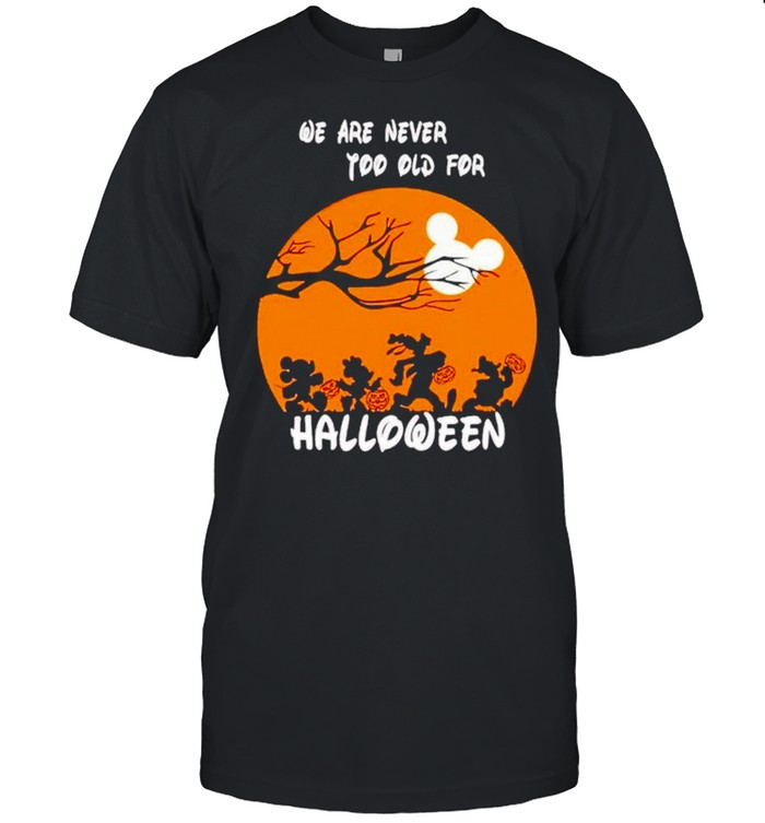 Disney Characters We Are Never Too Old For Halloween Shirt
