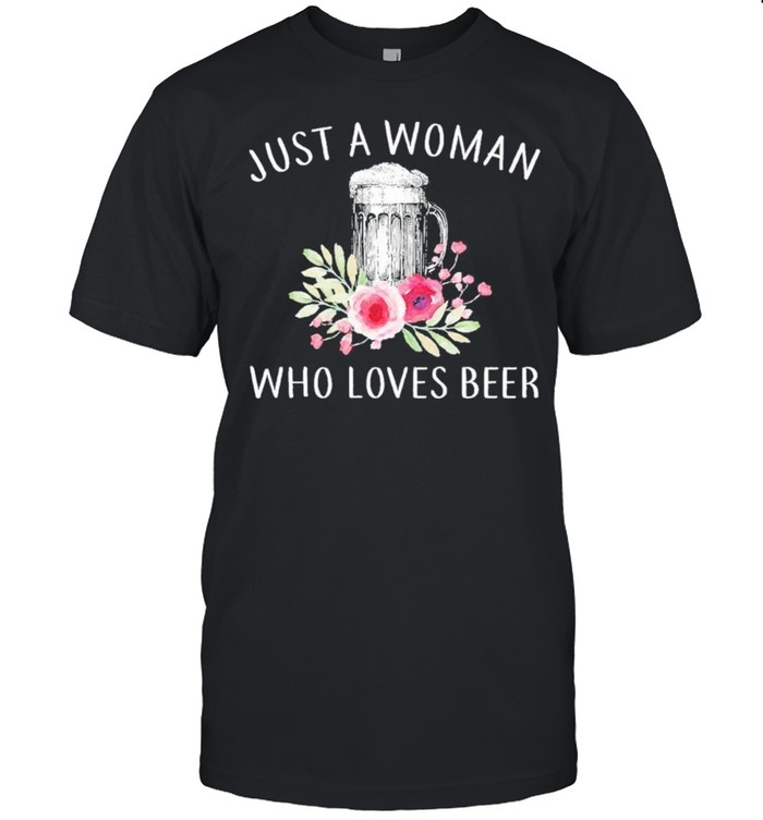 Just A Woman Who Loves Beer Shirt