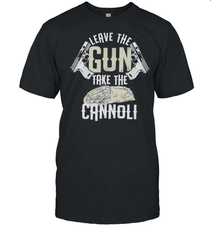 Leave The Gun Take The Cannoli Pastry Shirt