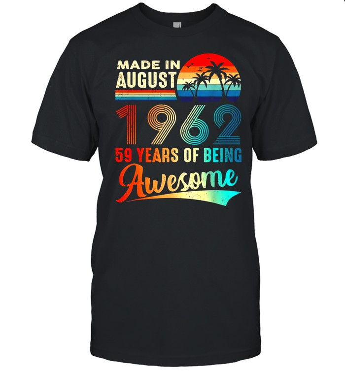 Made In August 1962 59 Years Of Being Awesome Vintage Shirt