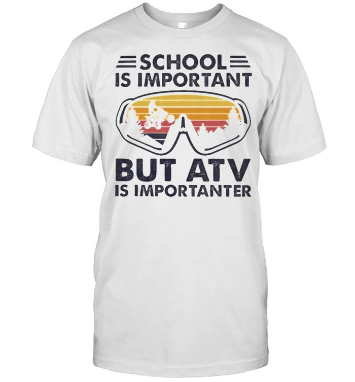 School Is Important But Atv Is Importanter Goggles Vintage Shirt