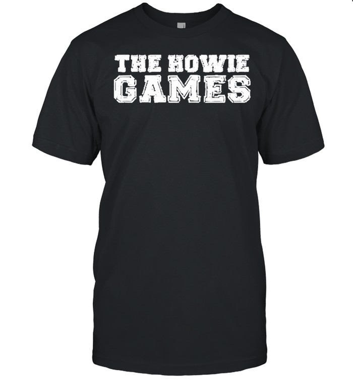 The Howie Games Podcast Shirt