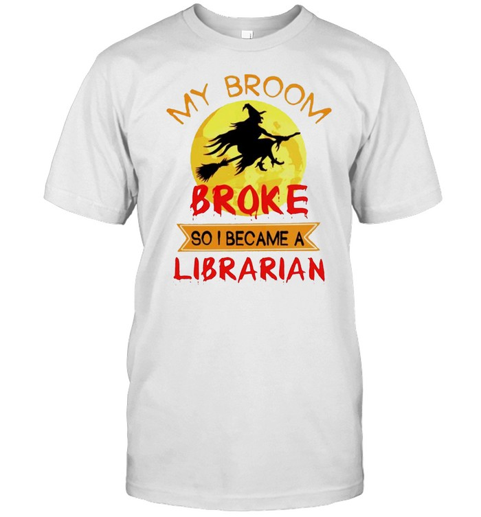 Witch My Broom Broke So I Became A Librarian Shirt