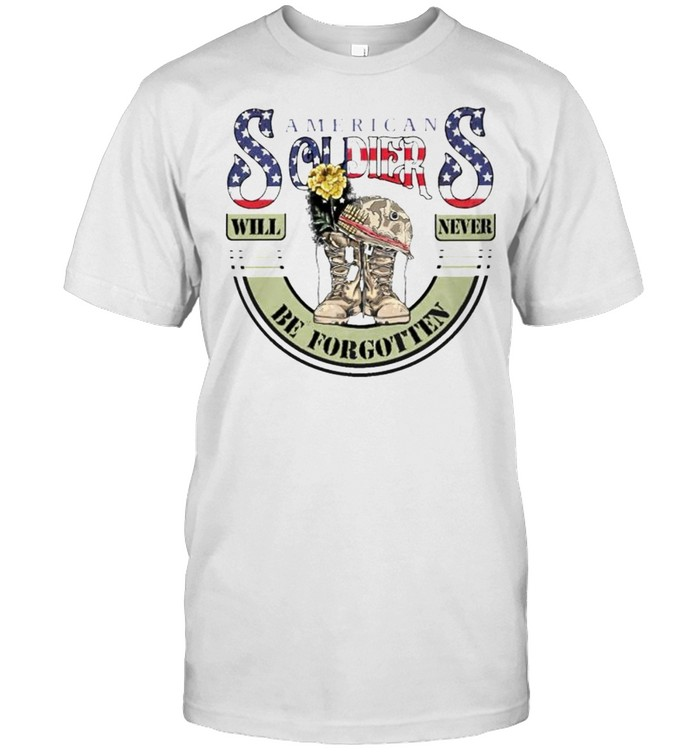 American Soldiers Will Never Be Forgotten Shirt