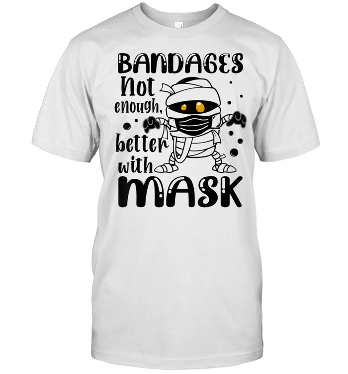 Bandages Not Enough Better With Mask Halloween Shirt
