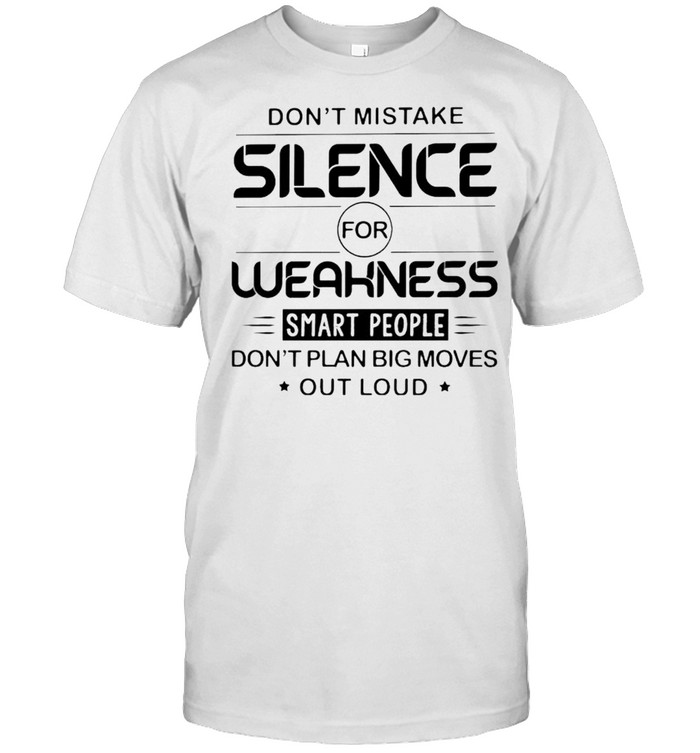 Don't Mistake Silence For Weakness Smart People Shirt