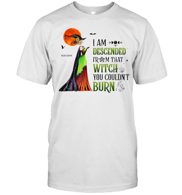 I Am Descended From That Witch You Couldnt Burn Shirt