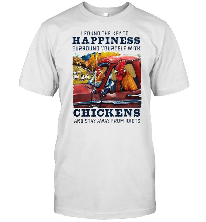 I Found The Key To Happiness Surround Yourself With Chickens Shirt