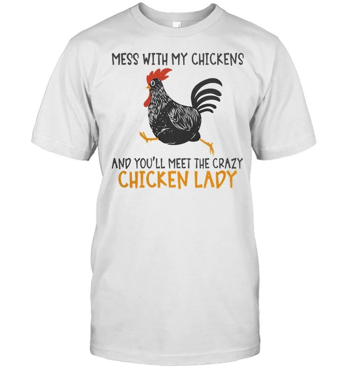 Mess With My Chickens And Youll Meet The Crazy Chicken Lady Shirt