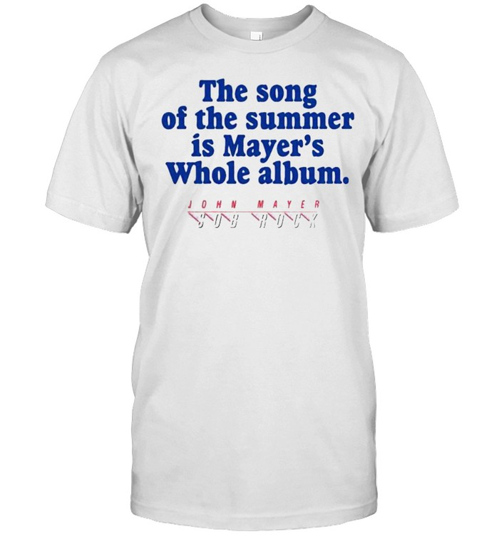 The Song Of The Summer Is Mayers Whole Album Shirt