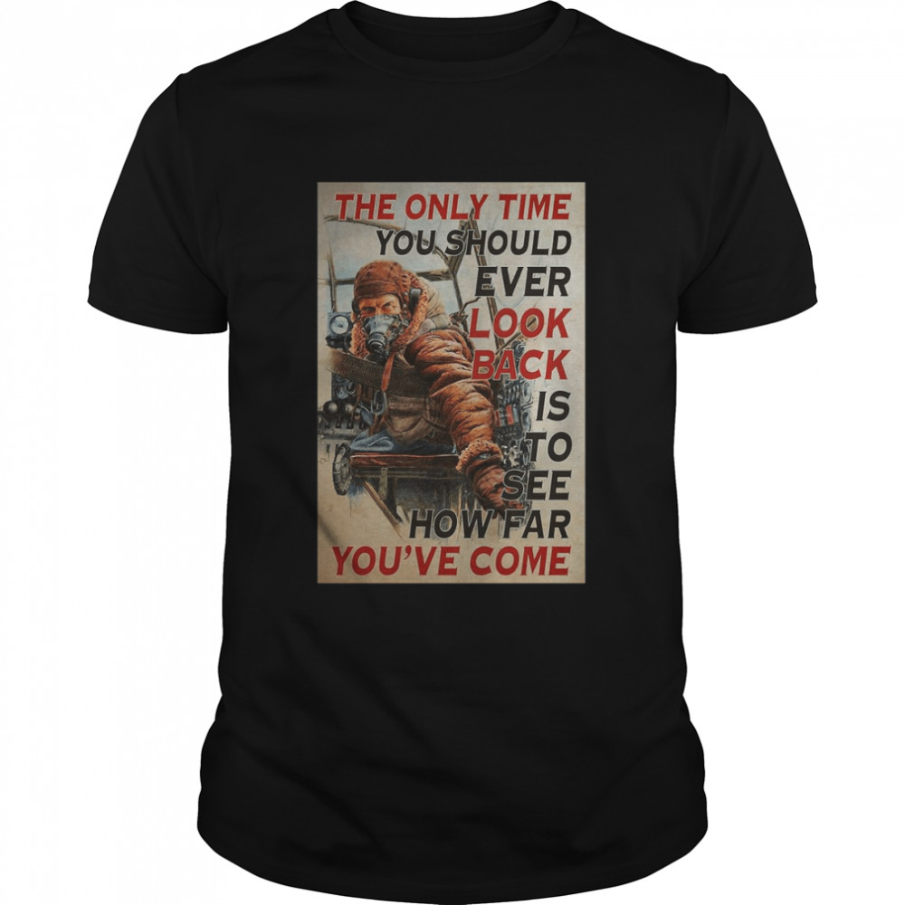 Pilot The Only Time You Should Ever Look Back Is To See How Far You've Come Shirt