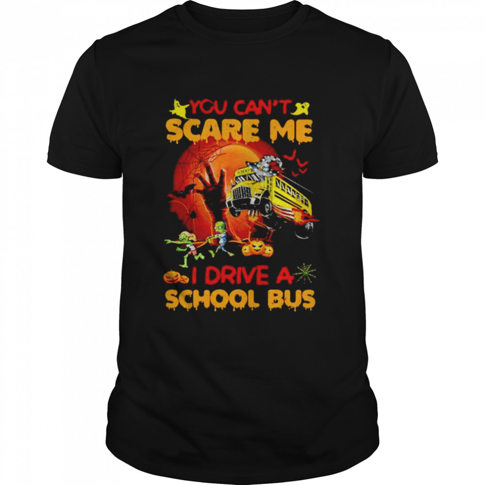 You Can't Scare Me I Drive A School Bus Halloween Shirt
