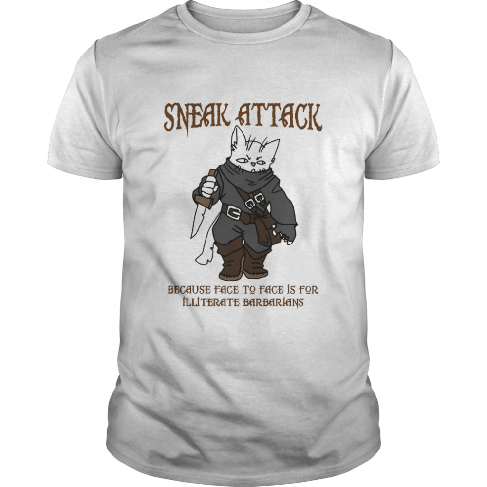 Cat Sneak Attack Because Face To Face Is For Illiterate Barbarians Halloween Shirt