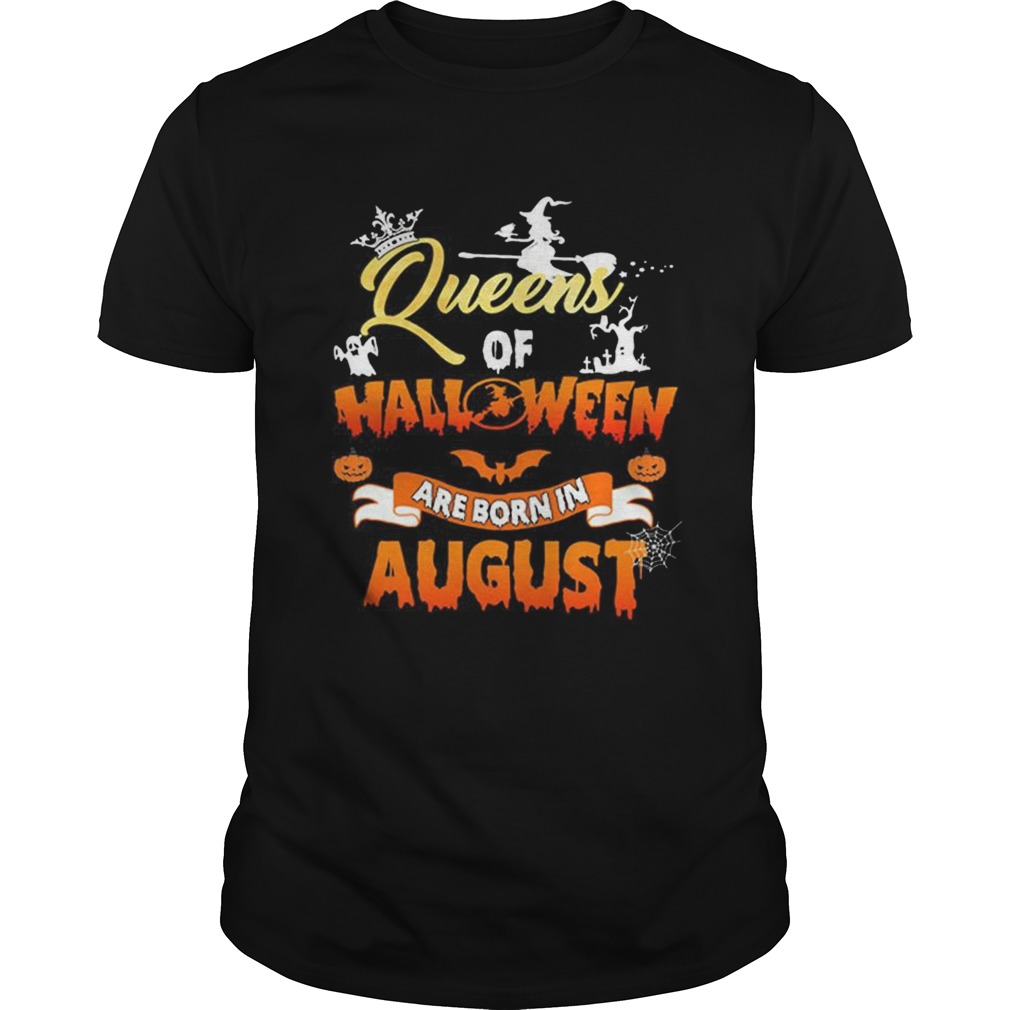 Queens Of Halloween Are Born In August Shirt